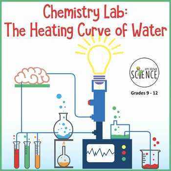 Heating and Cooling Curves Worksheet Lovely Chemistry Lab the Heating Curve Of Water by Amy Brown