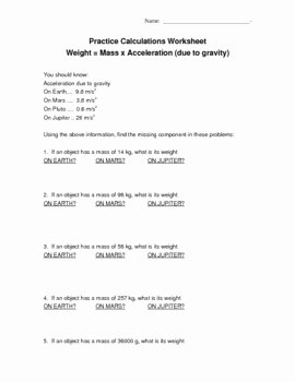 Mass and Weight Worksheet New Calculate Weight = Mass X Acceleration Due to Gravity