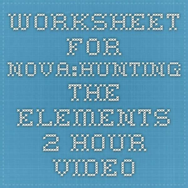 Nova Hunting the Elements Worksheet Luxury Worksheet for Nova Hunting the Elements 2 Hour Video