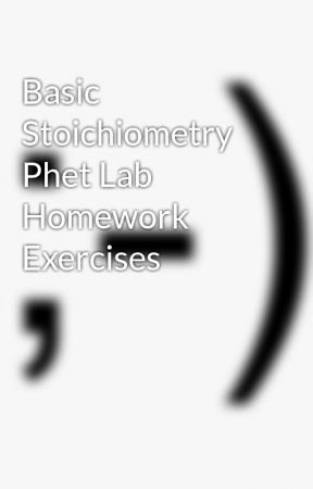 Worksheet for Basic Stoichiometry Answer Lovely Basic Stoichiometry Phet Lab Worksheet Answers Reactants